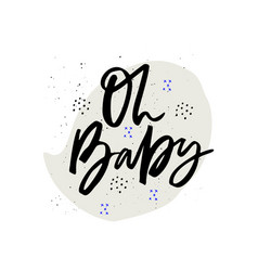Oh baby hand drawn ink calligraphy vector