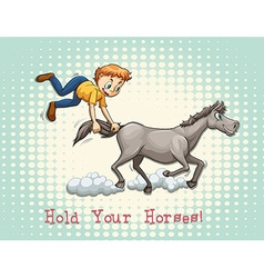 Hold your horses idiom vector image