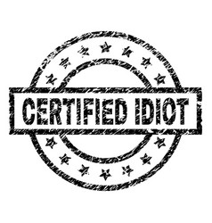 Grunge textured certified idiot stamp seal vector