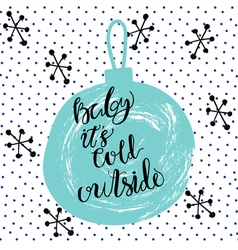 Christmas winter calligraphy Baby it s cold vector image vector image