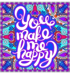 handwritten inscription You make me happy vintage vector image