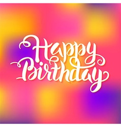 Happy Birthday Lettering over Colorful Blurred vector