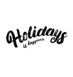 Holidays is happiness hand written lettering vector image
