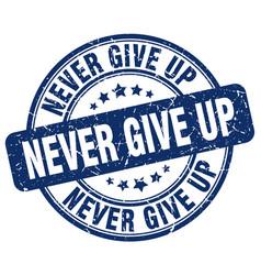 Never give up blue grunge stamp vector