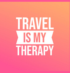Travel is my therapy life quote with modern vector