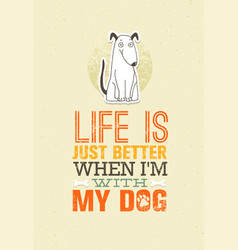Life is just better when i am with my dog cute vector