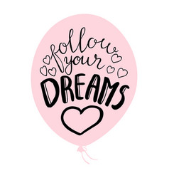 pink baloon with text follow your dreams vector image