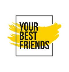 Your best friends template design vector