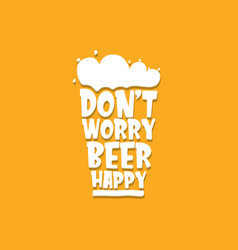 Dont worry beer happy concept label vector