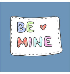 modern cute colorful fashion patch be mine on vector image