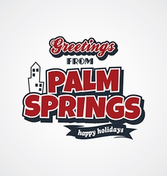 Palm springs vacation greetings theme vector