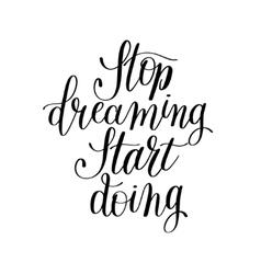 Stop dreaming start doing hand lettering positive vector