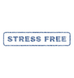 Stress free textile stamp vector