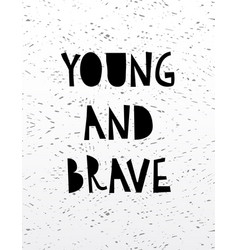 hand drawn calligraphy lettering young and brave vector image