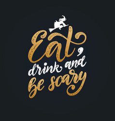 Eat drink and be scary hand lettering vector