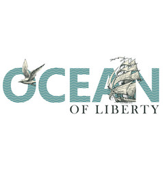 Lettering ocean with sailing ship and seagull vector