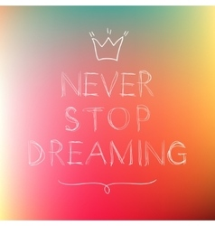 Never stop dreaming motivation poster vector image