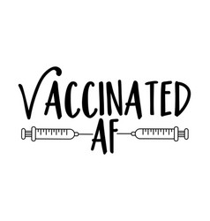 Vaccinated af - funny text with vaccine vector