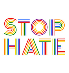 stop hate colorful rainbow lettering vector image