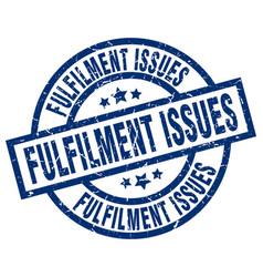 Fulfilment issues blue round grunge stamp vector