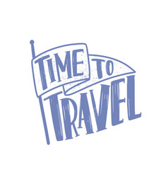 Time to travel motivational slogan or phrase vector