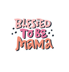 blessed to be mama multicolor lettering vector image