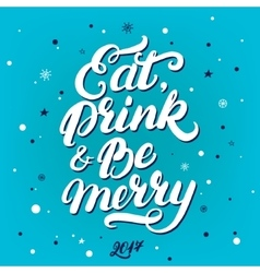 Eat drink and be merry hand written lettering vector image