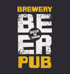 banner for best in town beer pub in a grunge style vector image