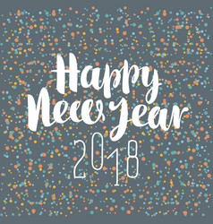 inscription happy new year 2018 with snowflakes vector image