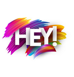 Hey card with colorful brush strokes vector