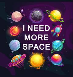 i need more space cartoon space poster vector image