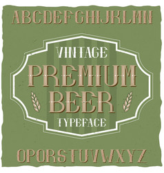 vintage label typeface named premium beer vector image