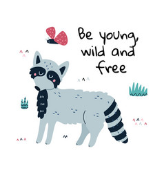 Be young wild and free print with a cute raccoon vector