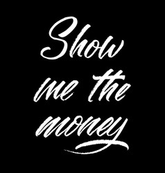 hand drawn lettering show me the money ink vector image