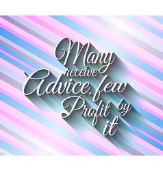 inspirational quote many receve adive few profite vector image