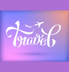 travel hand lettering vector image vector image