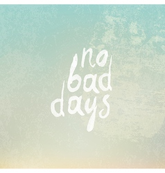 no bad days vintage vector image