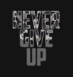 Never give up - slogan typography with camouflage vector
