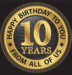 10 years happy birthday to you from all us gold vector