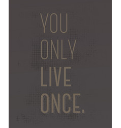 you only live once motivation quote vector image