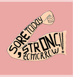 Sore today strong tomorrow lettering vector