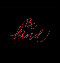 be kind calligraphy modern trendy design quote vector image
