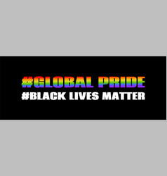 Global pride and black lives matter with hashtags vector