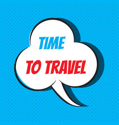comic speech bubble with phrase time to travel vector image