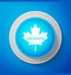 White canadian maple leaf with city name vancouver vector