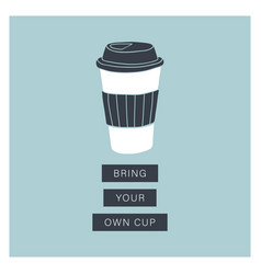 bring your own cup eco living plastic free vector image