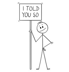 Cartoon of smiling man holding sign with i told vector