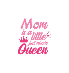 mom is a little just above queen quote lettering vector image