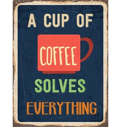 Retro metal sign A cup of coffee solves vector