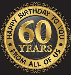 60 years happy birthday to you from all of us gold vector image